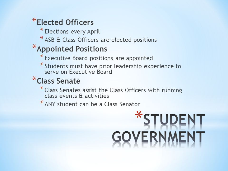* Elected Officers * Elections every April * ASB & Class Officers are elected positions * Appointed Positions * Executive Board positions are appointe