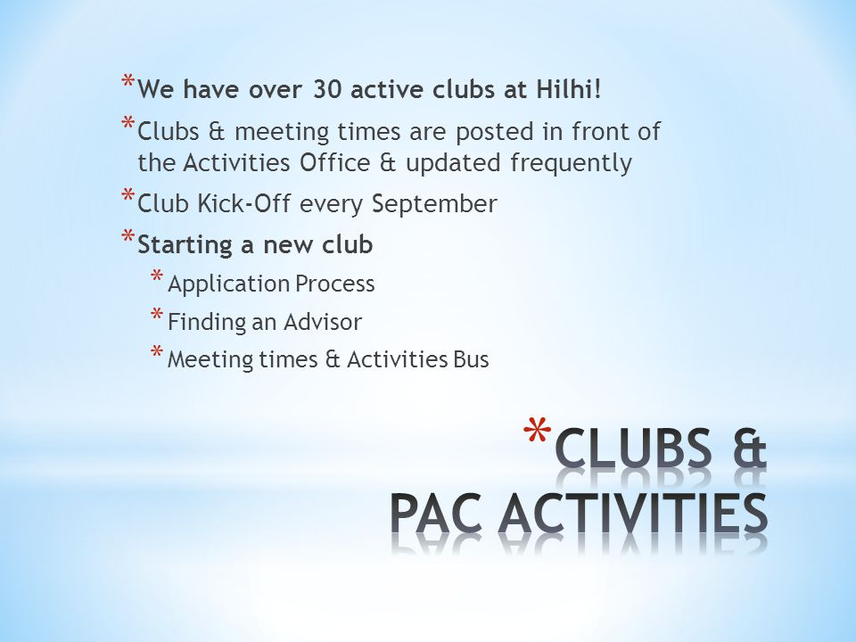 * We have over 30 active clubs at Hilhi! * Clubs & meeting times are posted in front of the Activities Office & updated frequently * Club Kick-Off eve