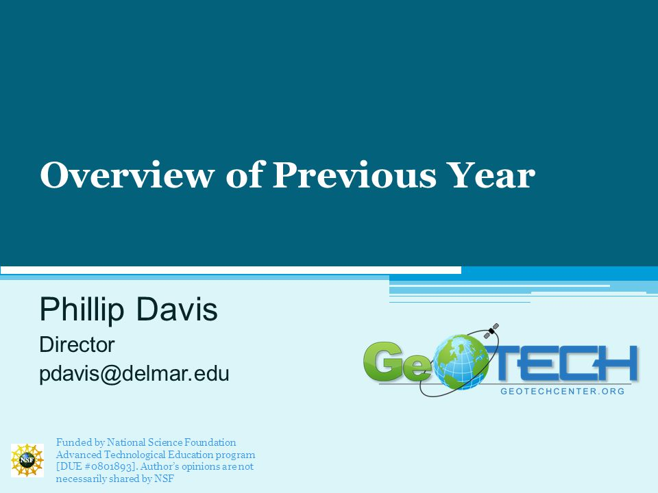Overview of Previous Year Phillip Davis Director pdavis@delmar.edu Funded by National Science Foundation Advanced Technological Education program [DUE #0801893].
