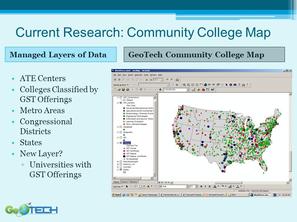 Current Research: Community College Map Managed Layers of DataGeoTech Community College Map ATE Centers Colleges Classified by GST Offerings Metro Areas Congressional Districts States New Layer.