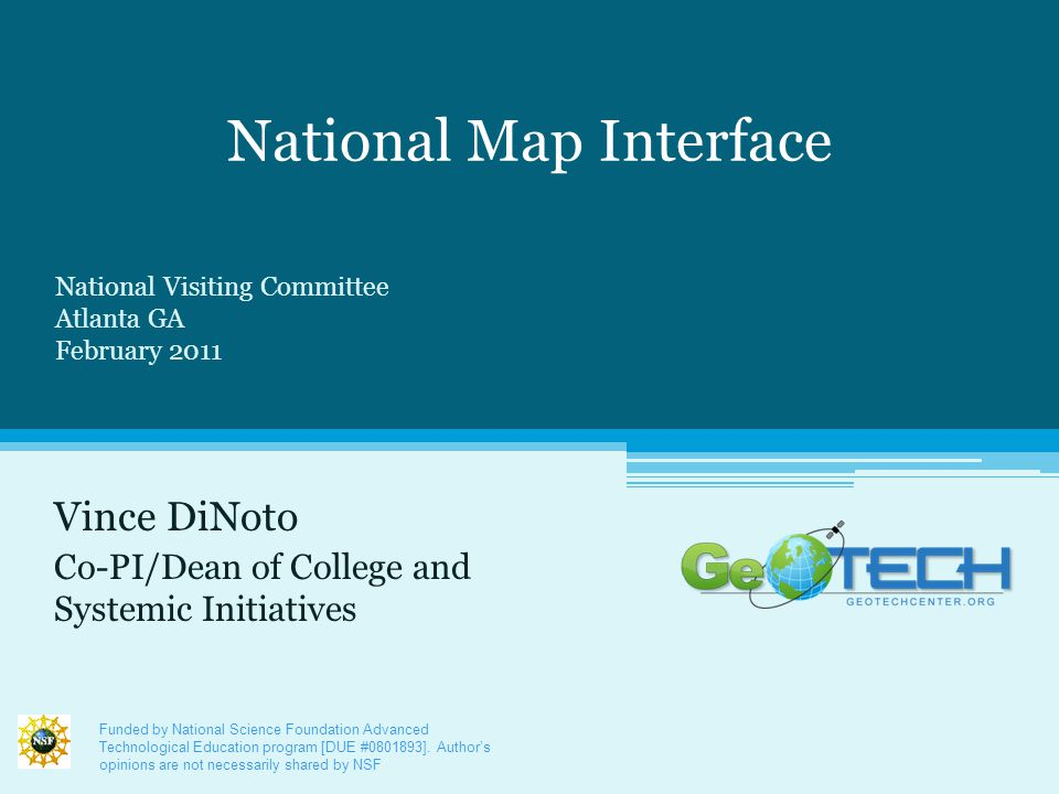 National Map Interface Vince DiNoto Co-PI/Dean of College and Systemic Initiatives Funded by National Science Foundation Advanced Technological Education program [DUE #0801893].