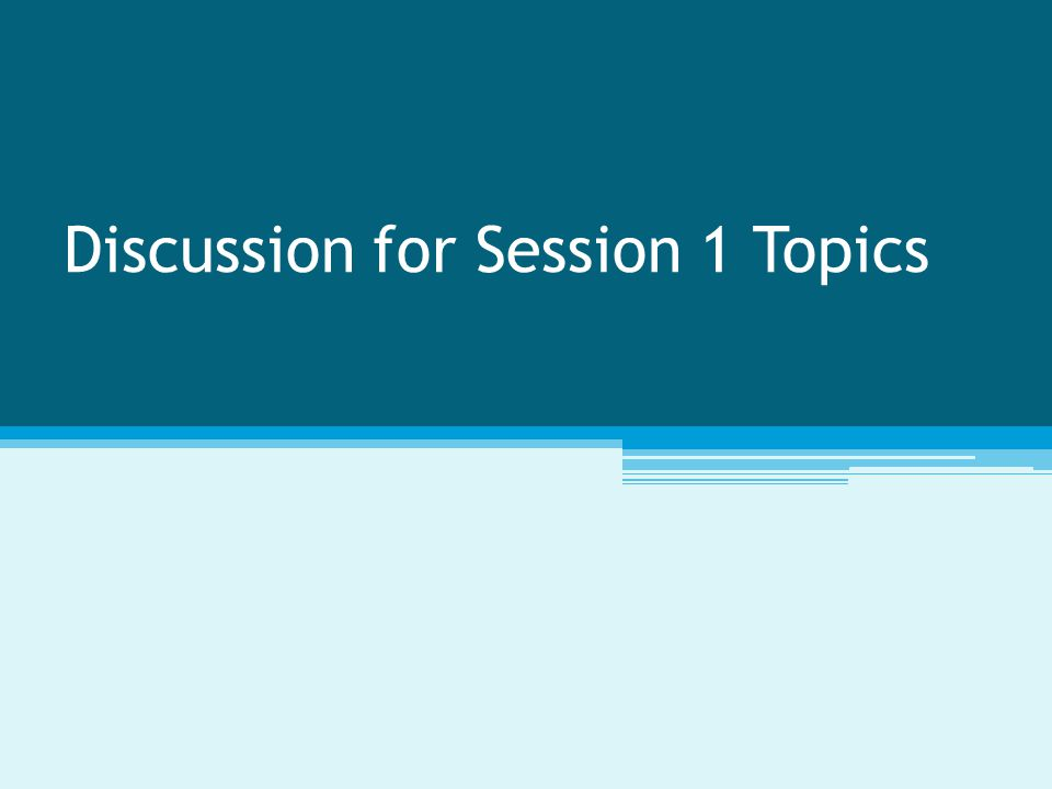 Discussion for Session 1 Topics