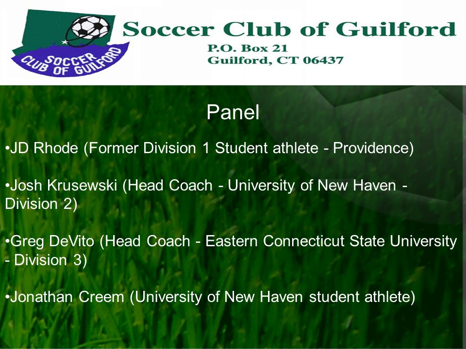 Panel JD Rhode (Former Division 1 Student athlete - Providence) Josh Krusewski (Head Coach - University of New Haven - Division 2) Greg DeVito (Head Coach - Eastern Connecticut State University - Division 3) Jonathan Creem (University of New Haven student athlete)