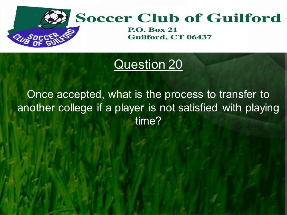 Question 20 Once accepted, what is the process to transfer to another college if a player is not satisfied with playing time?