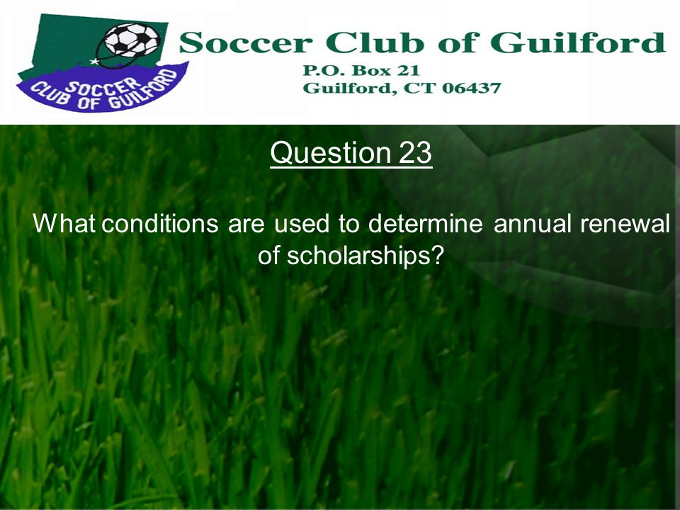 Question 23 What conditions are used to determine annual renewal of scholarships?
