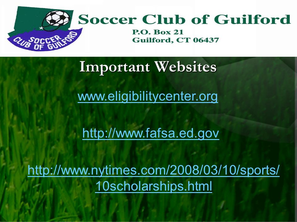 Important Websites www.eligibilitycenter.org http://www.fafsa.ed.gov http://www.nytimes.com/2008/03/10/sports/ 10scholarships.html