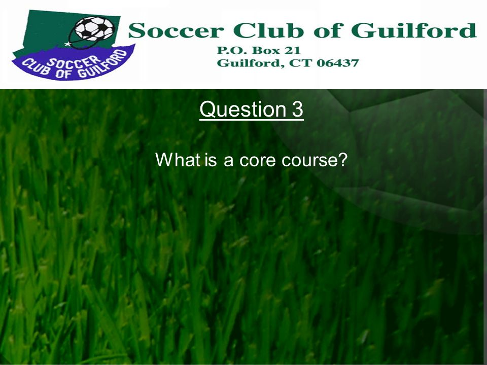 Question 3 What is a core course?