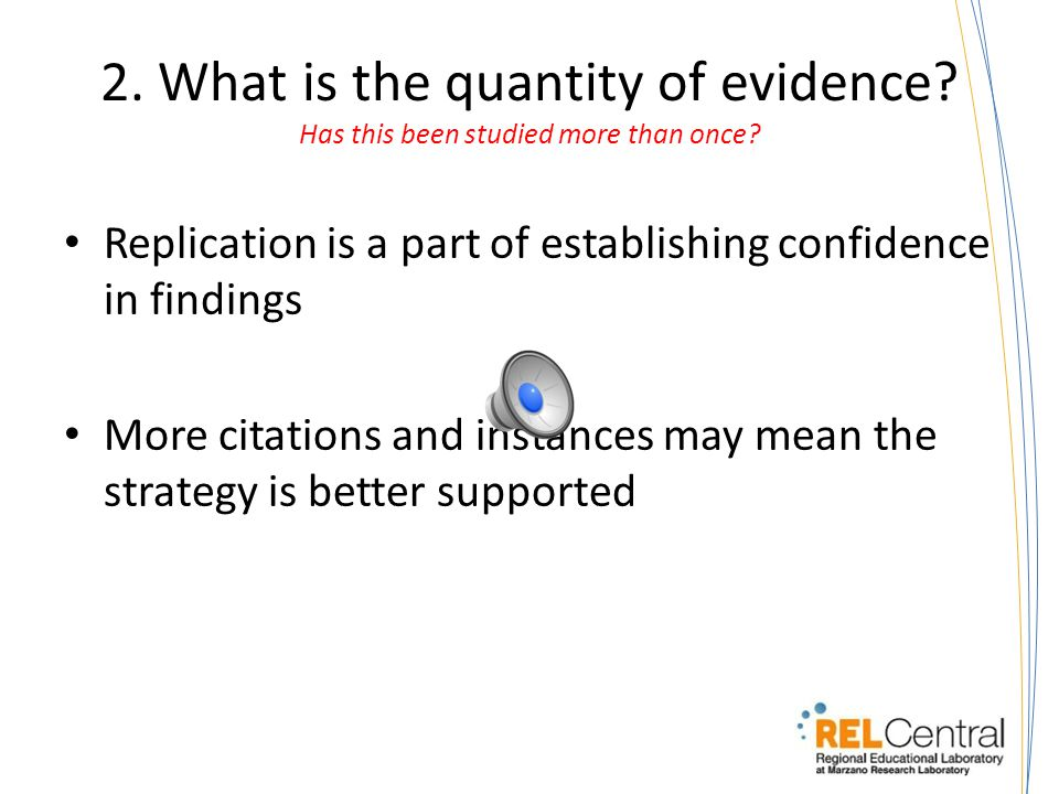 1. What is the quality of evidence. What is the research design, and how much detail is there.