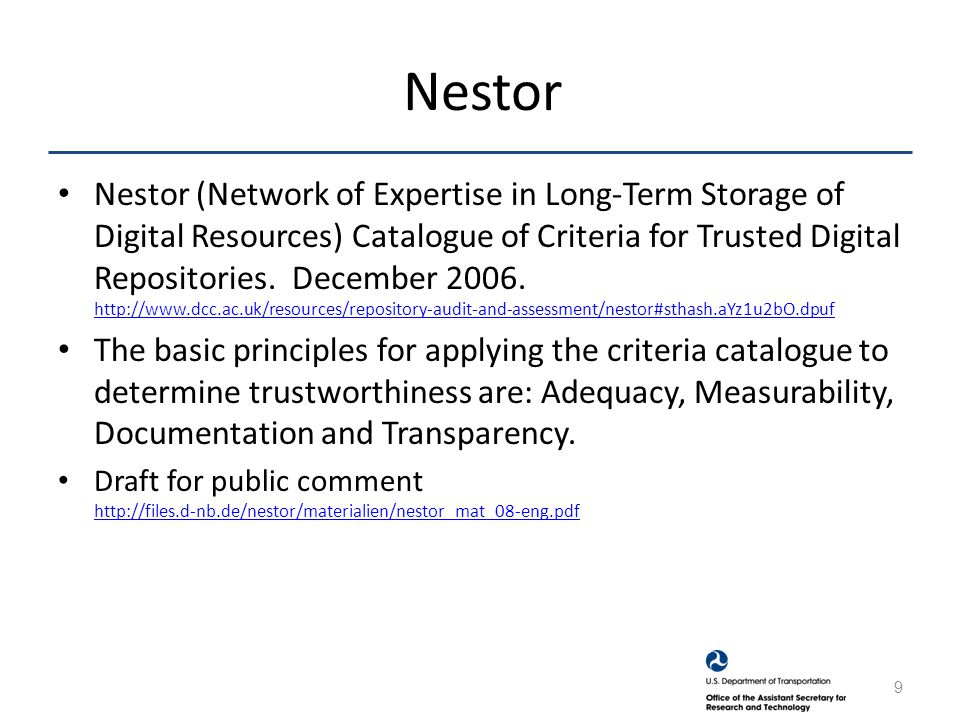 Nestor Nestor (Network of Expertise in Long-Term Storage of Digital Resources) Catalogue of Criteria for Trusted Digital Repositories.