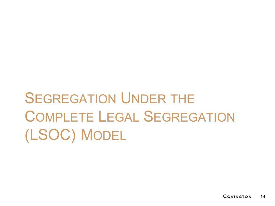 S EGREGATION U NDER THE C OMPLETE L EGAL S EGREGATION (LSOC) M ODEL 14