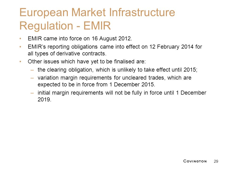 European Market Infrastructure Regulation - EMIR EMIR came into force on 16 August 2012. EMIR's reporting obligations came into effect on 12 February