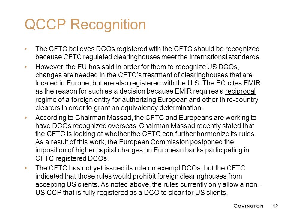 QCCP Recognition The CFTC believes DCOs registered with the CFTC should be recognized because CFTC regulated clearinghouses meet the international sta