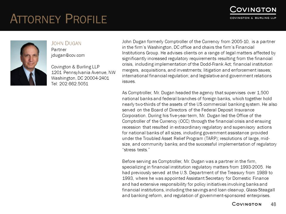 48 A TTORNEY P ROFILE J OHN D UGAN Partner jdugan@cov.com Covington & Burling LLP 1201 Pennsylvania Avenue, NW Washington, DC 20004-2401 Tel: 202.662.