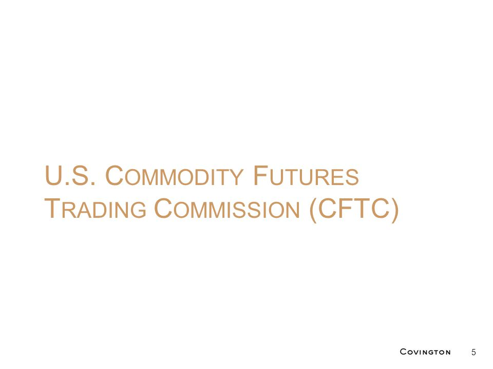 U.S. C OMMODITY F UTURES T RADING C OMMISSION (CFTC) 5