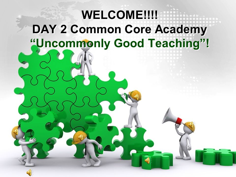 WELCOME!!!! DAY 2 Common Core Academy Uncommonly Good Teaching !