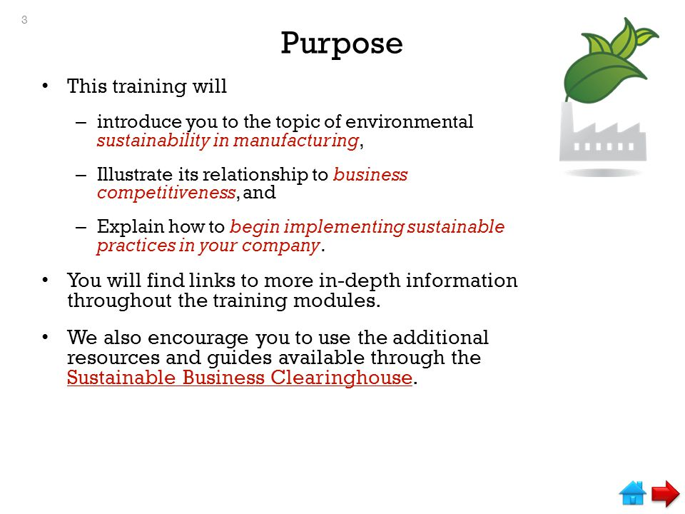 Purpose This training will – introduce you to the topic of environmental sustainability in manufacturing, – Illustrate its relationship to business co
