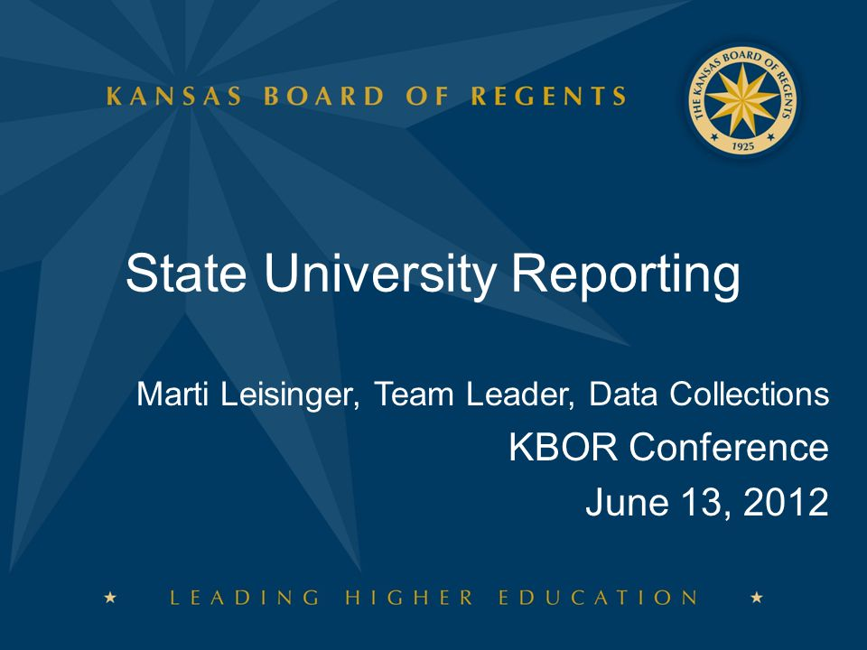 State University Reporting Marti Leisinger, Team Leader, Data Collections KBOR Conference June 13, 2012