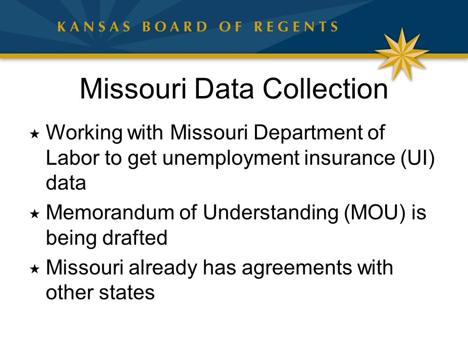 Missouri Data Collection  Working with Missouri Department of Labor to get unemployment insurance (UI) data  Memorandum of Understanding (MOU) is being drafted  Missouri already has agreements with other states