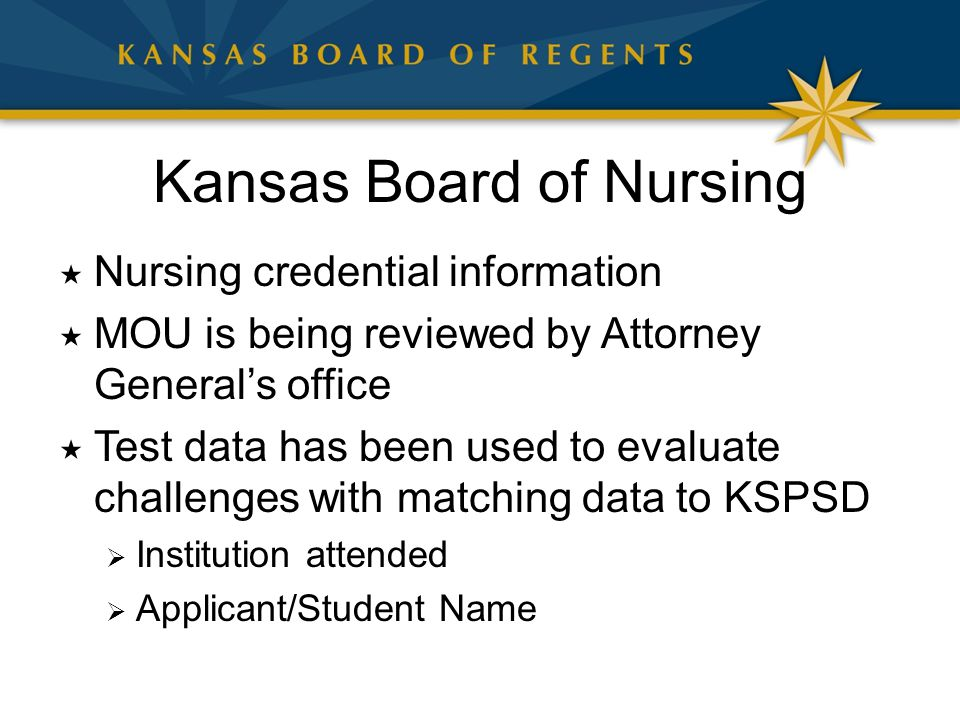 Kansas Board of Nursing  Nursing credential information  MOU is being reviewed by Attorney General's office  Test data has been used to evaluate challenges with matching data to KSPSD  Institution attended  Applicant/Student Name