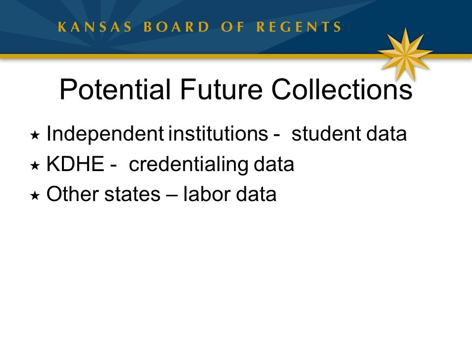 Potential Future Collections  Independent institutions - student data  KDHE - credentialing data  Other states – labor data