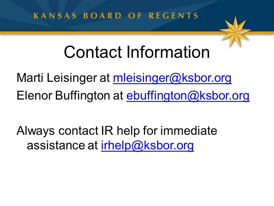 Contact Information Marti Leisinger at mleisinger@ksbor.orgmleisinger@ksbor.org Elenor Buffington at ebuffington@ksbor.orgebuffington@ksbor.org Always contact IR help for immediate assistance at irhelp@ksbor.orgirhelp@ksbor.org