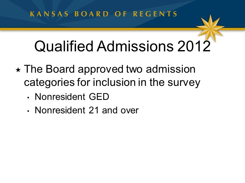 Qualified Admissions 2012  The Board approved two admission categories for inclusion in the survey Nonresident GED Nonresident 21 and over