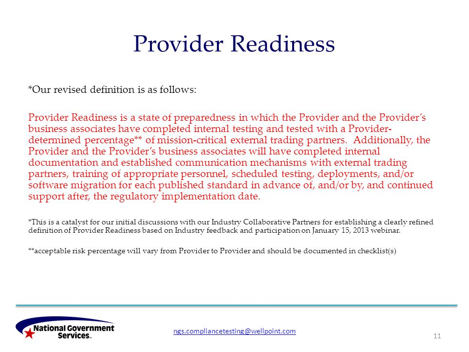 Provider Readiness *Our revised definition is as follows: Provider Readiness is a state of preparedness in which the Provider and the Provider's business associates have completed internal testing and tested with a Provider- determined percentage** of mission-critical external trading partners.
