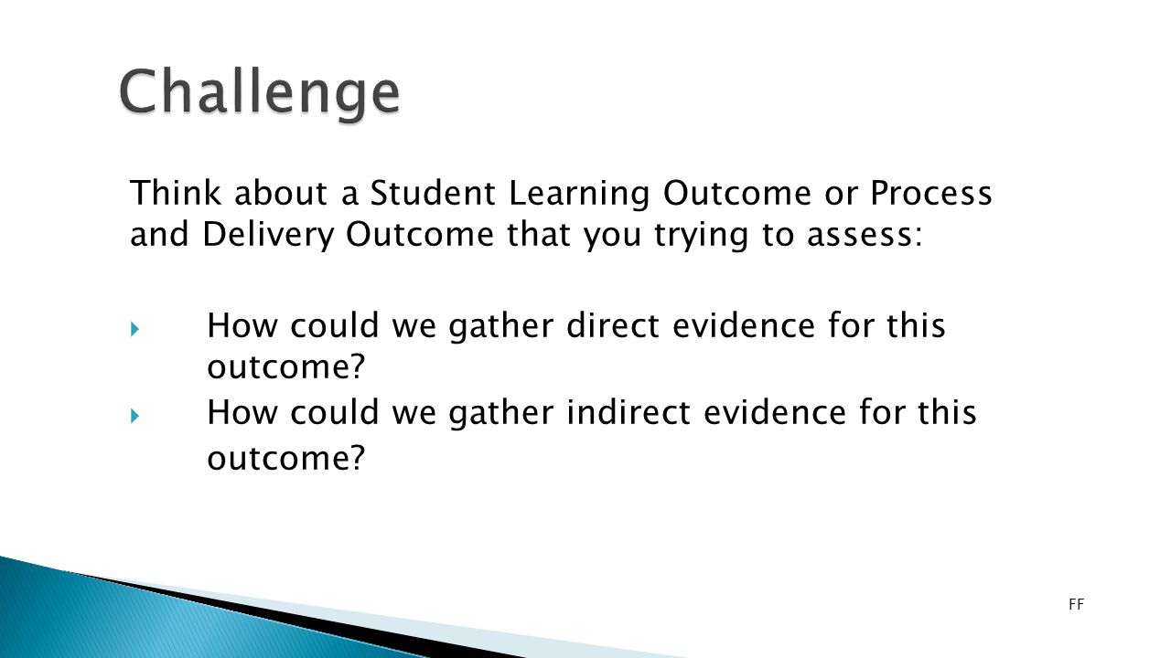 Think about a Student Learning Outcome or Process and Delivery Outcome that you trying to assess:  How could we gather direct evidence for this outcome.