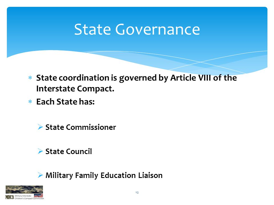  State coordination is governed by Article VIII of the Interstate Compact.  Each State has:  State Commissioner  State Council  Military Family E