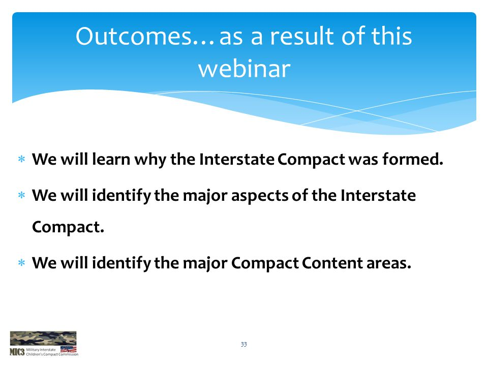 Outcomes…as a result of this webinar  We will learn why the Interstate Compact was formed.  We will identify the major aspects of the Interstate Com
