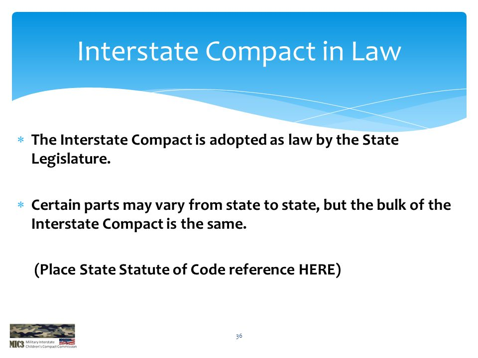  The Interstate Compact is adopted as law by the State Legislature.  Certain parts may vary from state to state, but the bulk of the Interstate Comp
