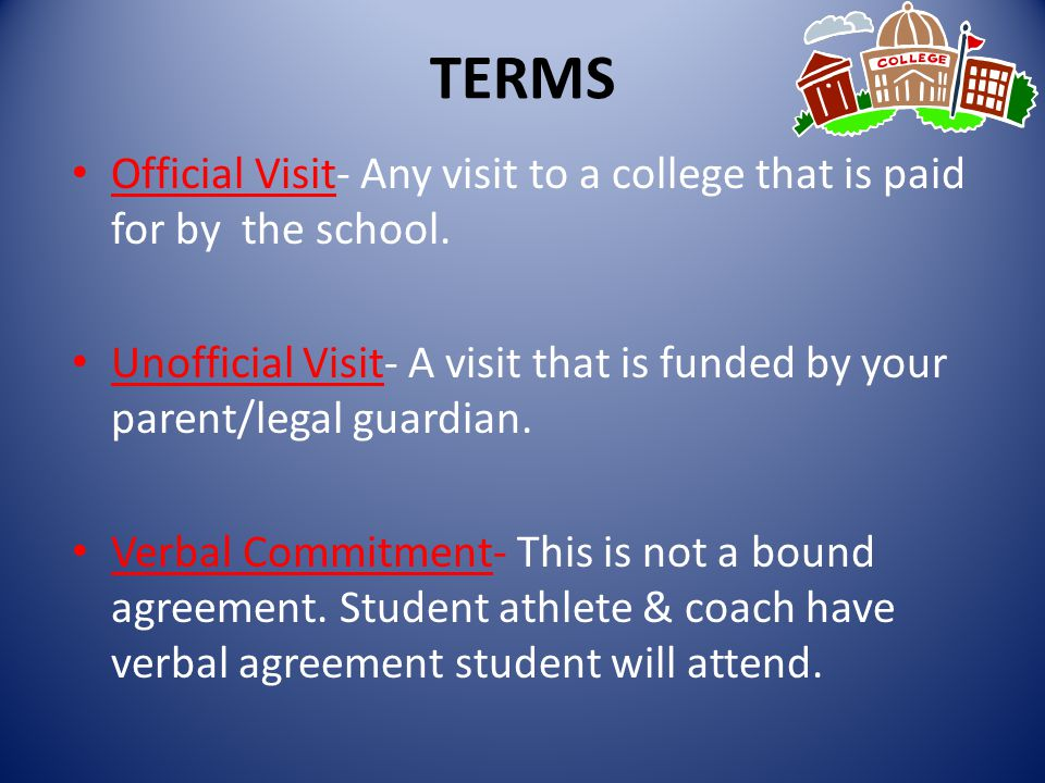 TERMS Official Visit- Any visit to a college that is paid for by the school.