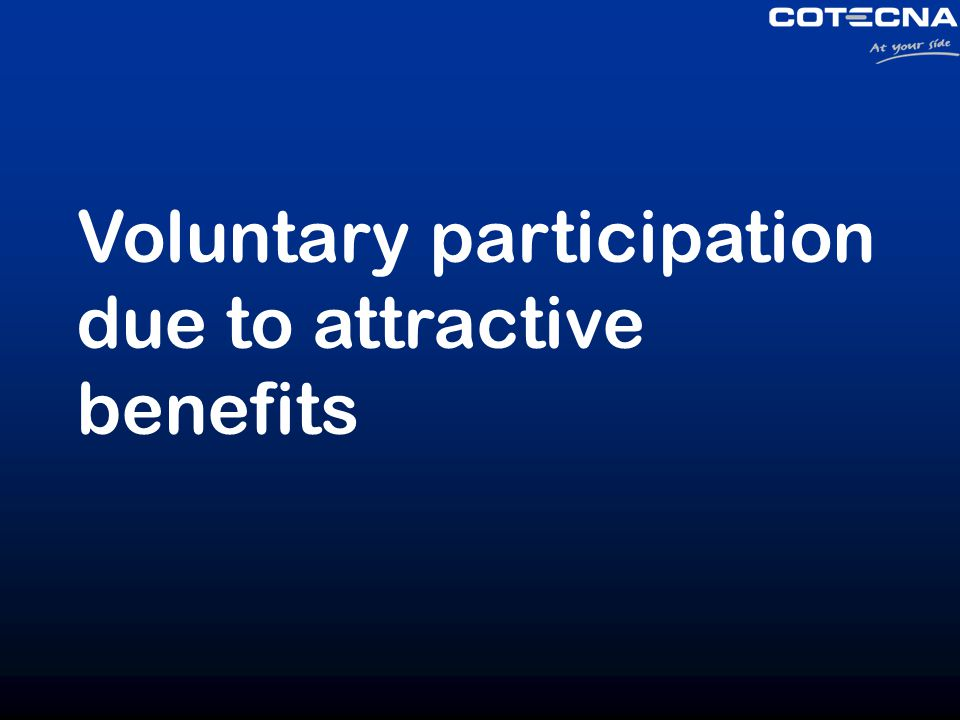 Voluntary participation due to attractive benefits