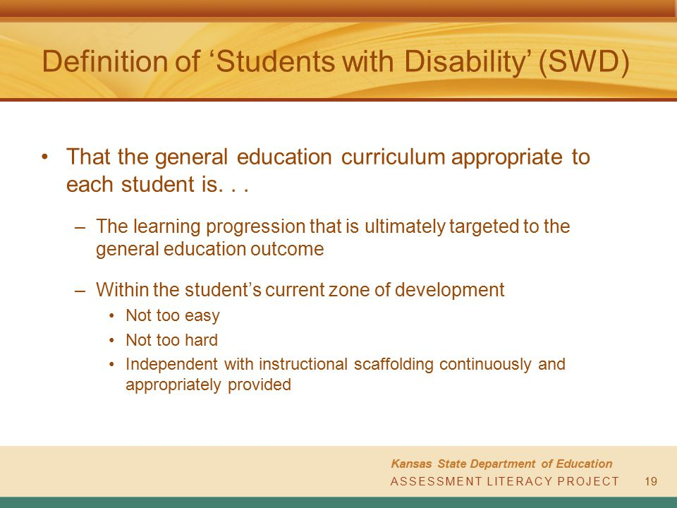ASSESSMENT LITERACY PROJECT Kansas State Department of Education ASSESSMENT LITERACY PROJECT Definition of 'Students with Disability' (SWD) 19 That th