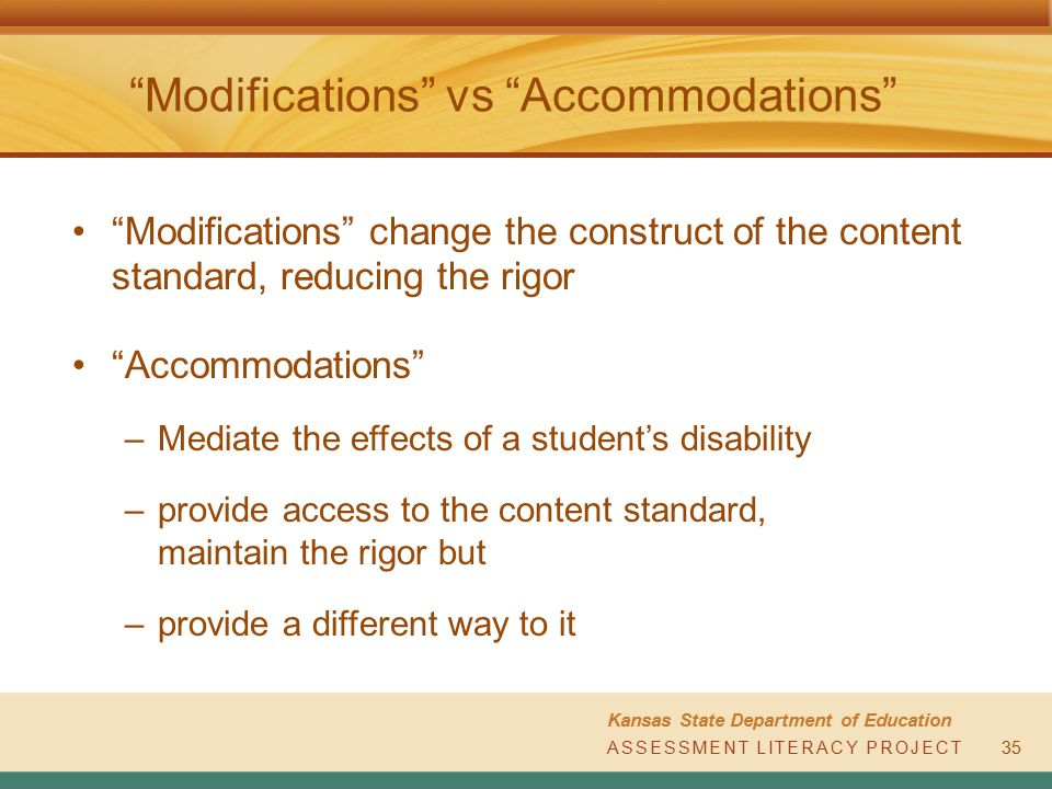 "ASSESSMENT LITERACY PROJECT Kansas State Department of Education ASSESSMENT LITERACY PROJECT ""Modifications"" vs ""Accommodations"" 35 ""Modifications"" ch"