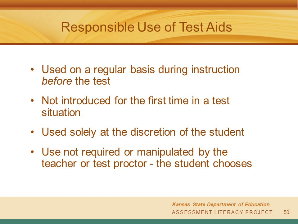 ASSESSMENT LITERACY PROJECT Kansas State Department of Education ASSESSMENT LITERACY PROJECT Responsible Use of Test Aids 50 Used on a regular basis d