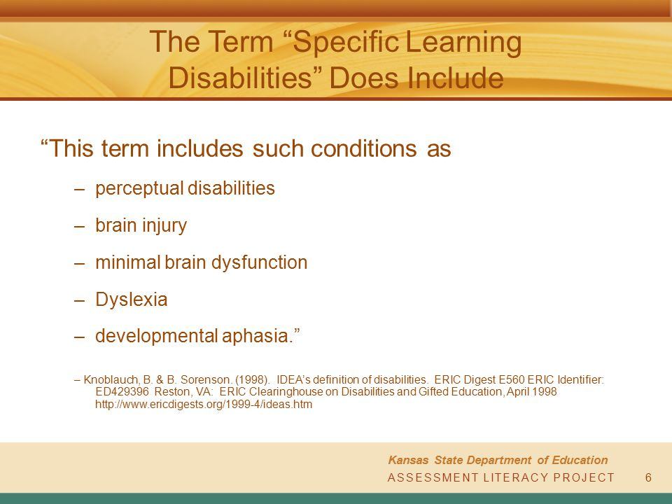 "ASSESSMENT LITERACY PROJECT Kansas State Department of Education ASSESSMENT LITERACY PROJECT6 The Term ""Specific Learning Disabilities"" Does Include """