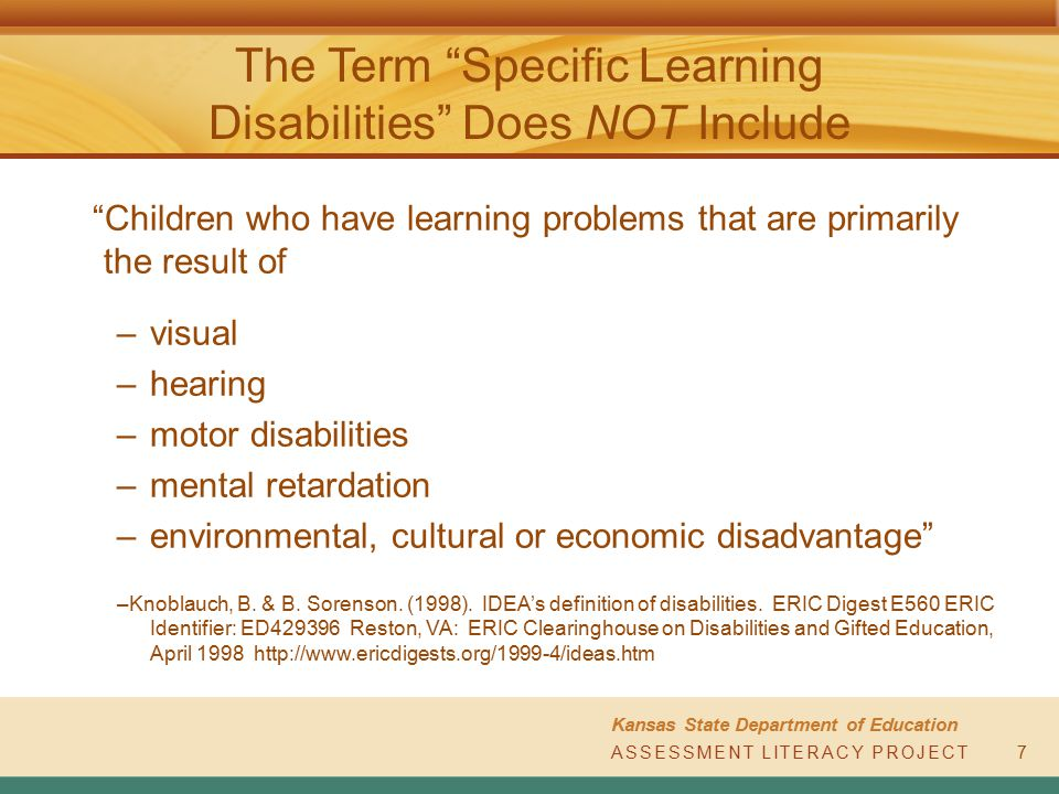 "ASSESSMENT LITERACY PROJECT Kansas State Department of Education ASSESSMENT LITERACY PROJECT7 The Term ""Specific Learning Disabilities"" Does NOT Inclu"