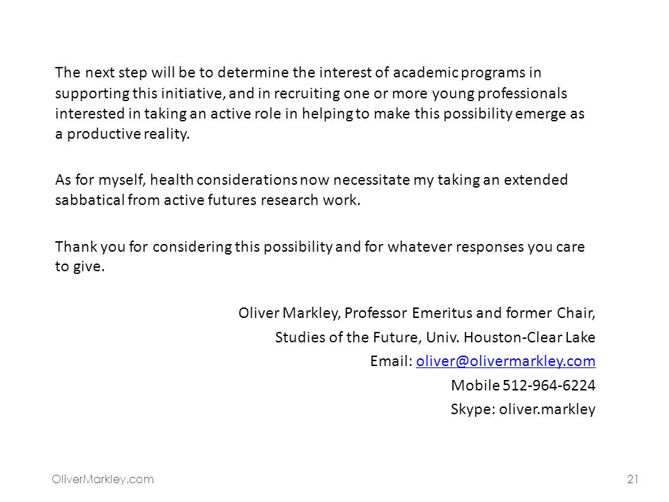 OliverMarkley.com21 The next step will be to determine the interest of academic programs in supporting this initiative, and in recruiting one or more young professionals interested in taking an active role in helping to make this possibility emerge as a productive reality.