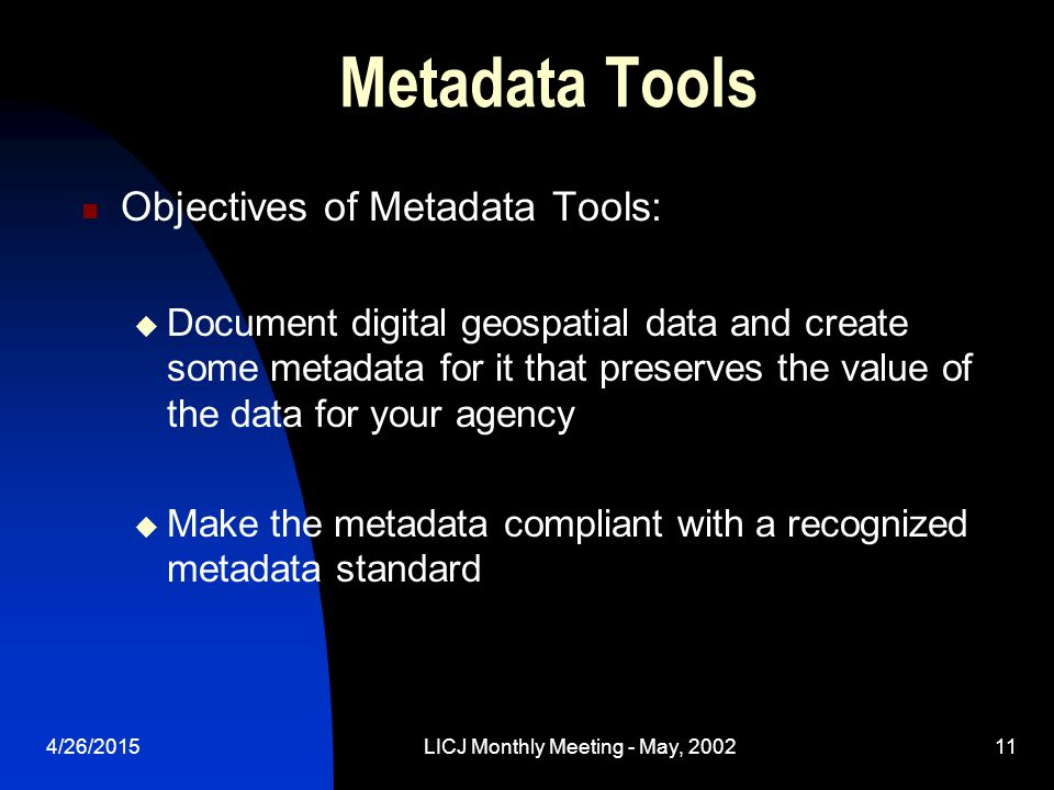 4/26/2015LICJ Monthly Meeting - May, 200211 Metadata Tools Objectives of Metadata Tools:  Document digital geospatial data and create some metadata f