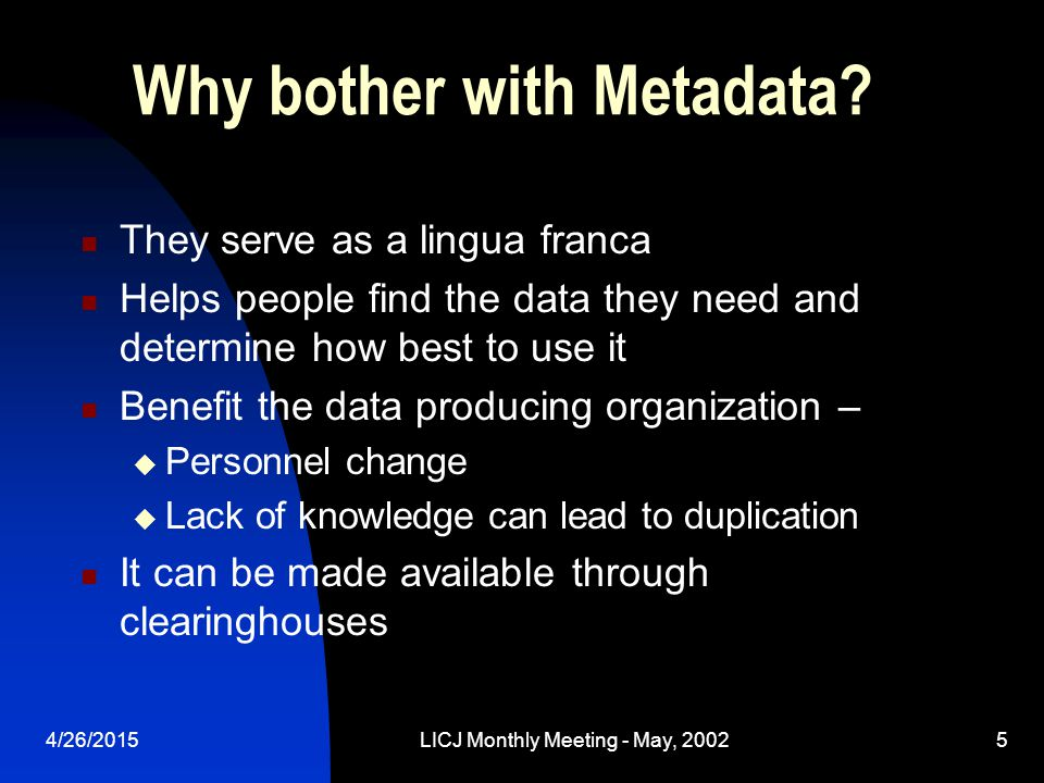 4/26/2015LICJ Monthly Meeting - May, 20025 Why bother with Metadata.