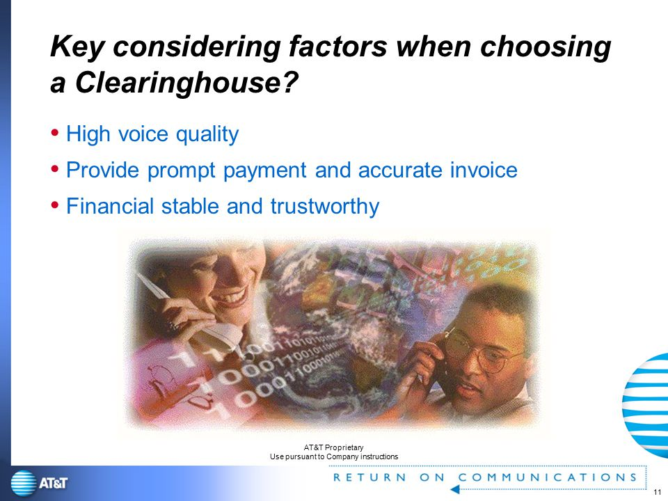11 AT&T Proprietary Use pursuant to Company instructions Key considering factors when choosing a Clearinghouse.