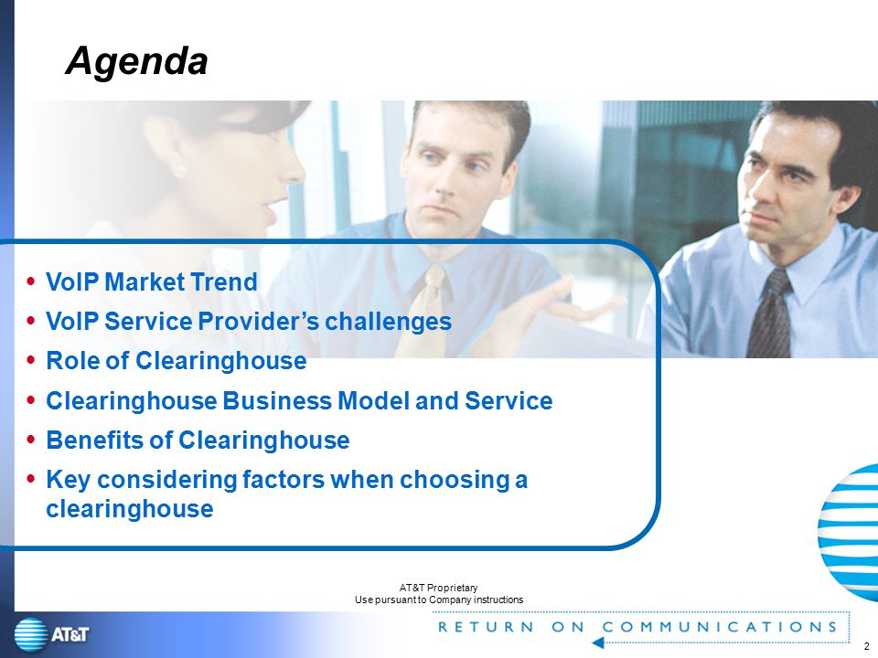 2 AT&T Proprietary Use pursuant to Company instructions Agenda  VoIP Market Trend  VoIP Service Provider's challenges  Role of Clearinghouse  Clearinghouse Business Model and Service  Benefits of Clearinghouse  Key considering factors when choosing a clearinghouse