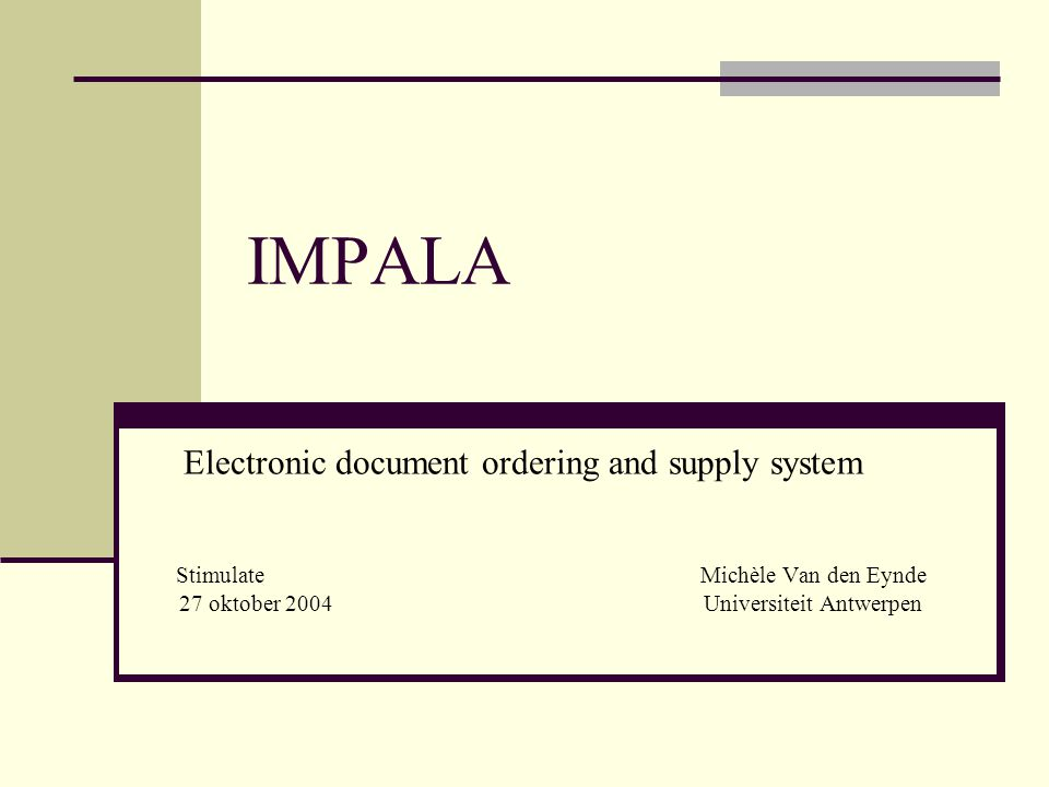 IMPALA Electronic document ordering and supply system StimulateMichèle Van den Eynde 27 oktober 2004Universiteit Antwerpen