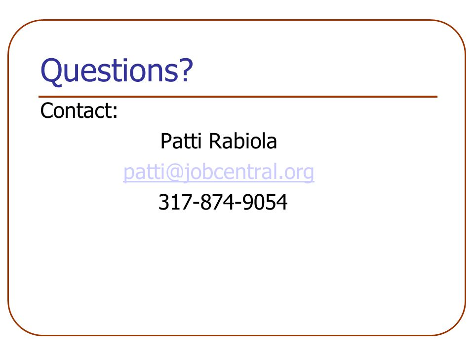 Questions Contact: Patti Rabiola patti@jobcentral.org 317-874-9054