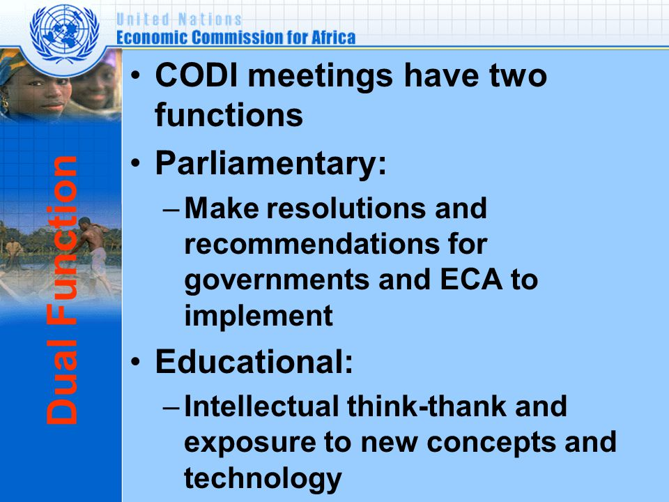 Dual Function CODI meetings have two functions Parliamentary: –Make resolutions and recommendations for governments and ECA to implement Educational: –Intellectual think-thank and exposure to new concepts and technology