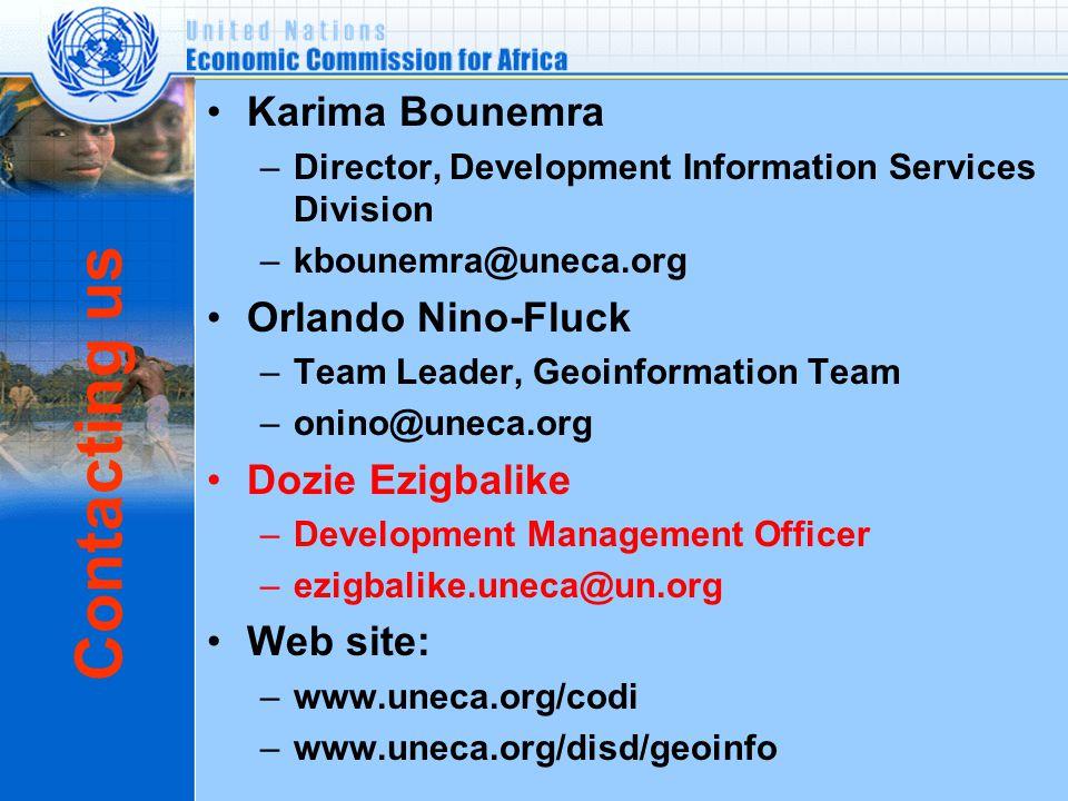 Contacting us Karima Bounemra –Director, Development Information Services Division –kbounemra@uneca.org Orlando Nino-Fluck –Team Leader, Geoinformation Team –onino@uneca.org Dozie Ezigbalike –Development Management Officer –ezigbalike.uneca@un.org Web site: –www.uneca.org/codi –www.uneca.org/disd/geoinfo