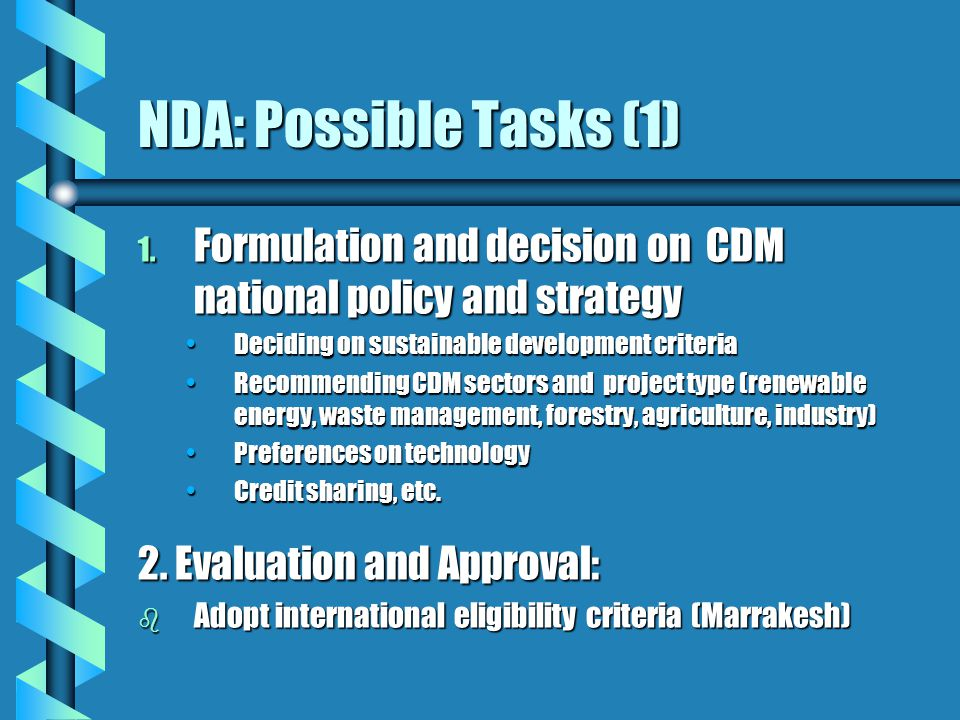 NDA: Possible Tasks (1) 1. Formulation and decision on CDM national policy and strategy Deciding on sustainable development criteriaDeciding on sustai