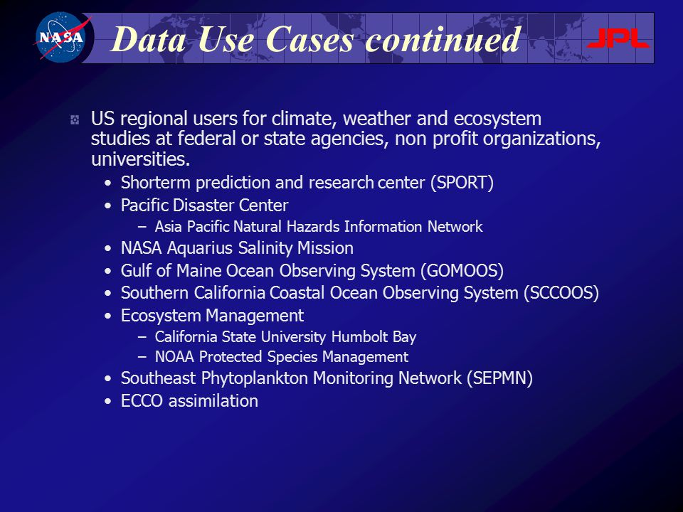 Data Use Cases continued US regional users for climate, weather and ecosystem studies at federal or state agencies, non profit organizations, universi