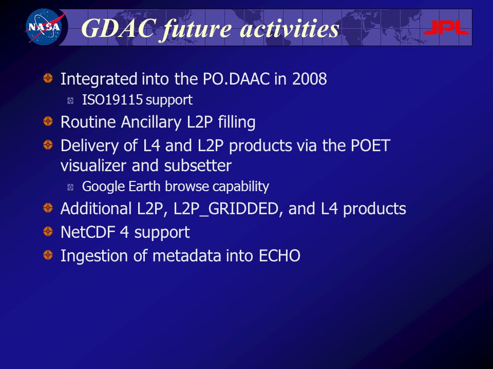 GDAC future activities Integrated into the PO.DAAC in 2008 ISO19115 support Routine Ancillary L2P filling Delivery of L4 and L2P products via the POET
